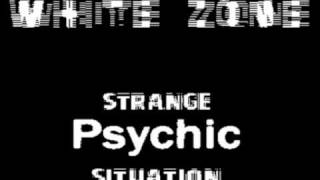 White Zone - Strange Psychic Situation