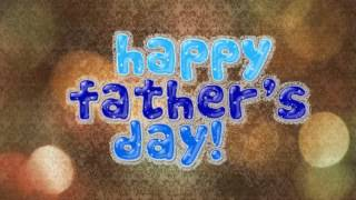 Happy Father's Day 2017 Wishes/Greetings//Sms/gifs/E-Card/Images/Wallpapers/Whatsapp video/Sayings