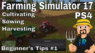 Cultivating Sowing Harvesting | Beginner's Tips #1 | Farming Simulator 17 | PS4