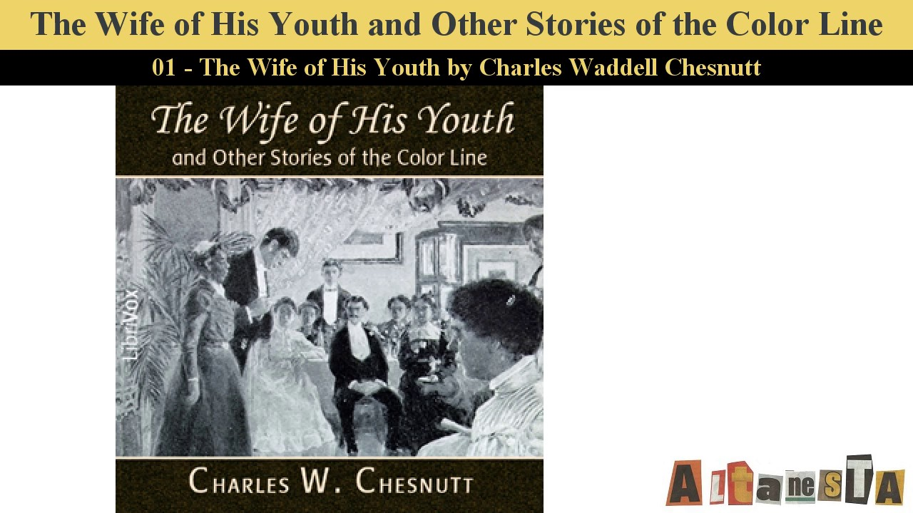 a review of charles wadell chesnuts book the wife of his youth Buy the wife of his youth (1899), by charles w chesnutt by charles w chesnutt from amazon's fiction books store everyday low prices on a huge range of new releases and classic fiction.