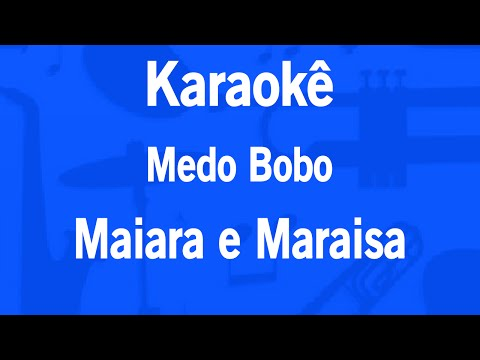 Karaokê Medo Bobo - Maiara e Maraisa