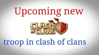 Upcoming new troop in clash of clans