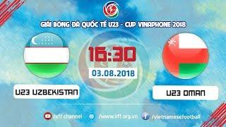 FULL | U23 UZBEKISTAN vs U23 OMAN | GIẢI BÓNG ĐÁ QUỐC TẾ U23 CUP VINAPHONE| VFF Channel