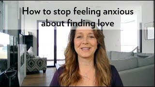 How to Stop Feeling Anxious About Finding Love