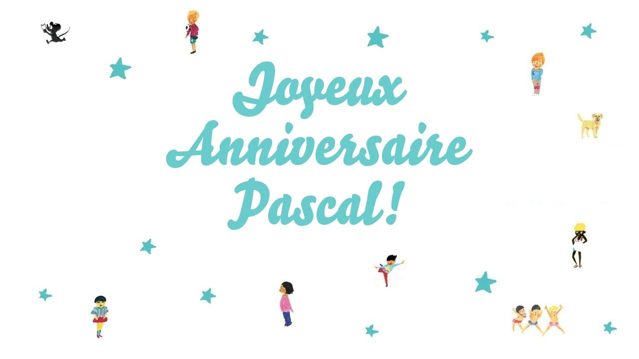 Joyeux Anniversaire Pascal Youtube