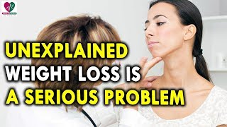 Unexplained Weight Loss Is A Serious Problem - causes of weight loss