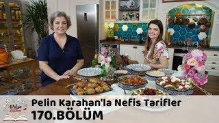 Pelin Karahan'la Nefis Tarifler 170. Bölüm | 11 Mayıs 2018