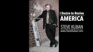 I Desire to Revive America – by Steve Kuban