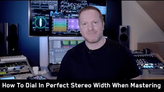 How To Dial In Perfect Stereo Width When Mastering