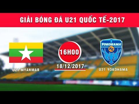 FULL   U21 Myanmar vs U21 Yokohama   Giải bóng đá U21 Quốc tế Báo Thanh niên 2017