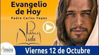 Evangelio de Hoy Viernes 12 de Octubre de 2018 | Padre Carlos Yepes