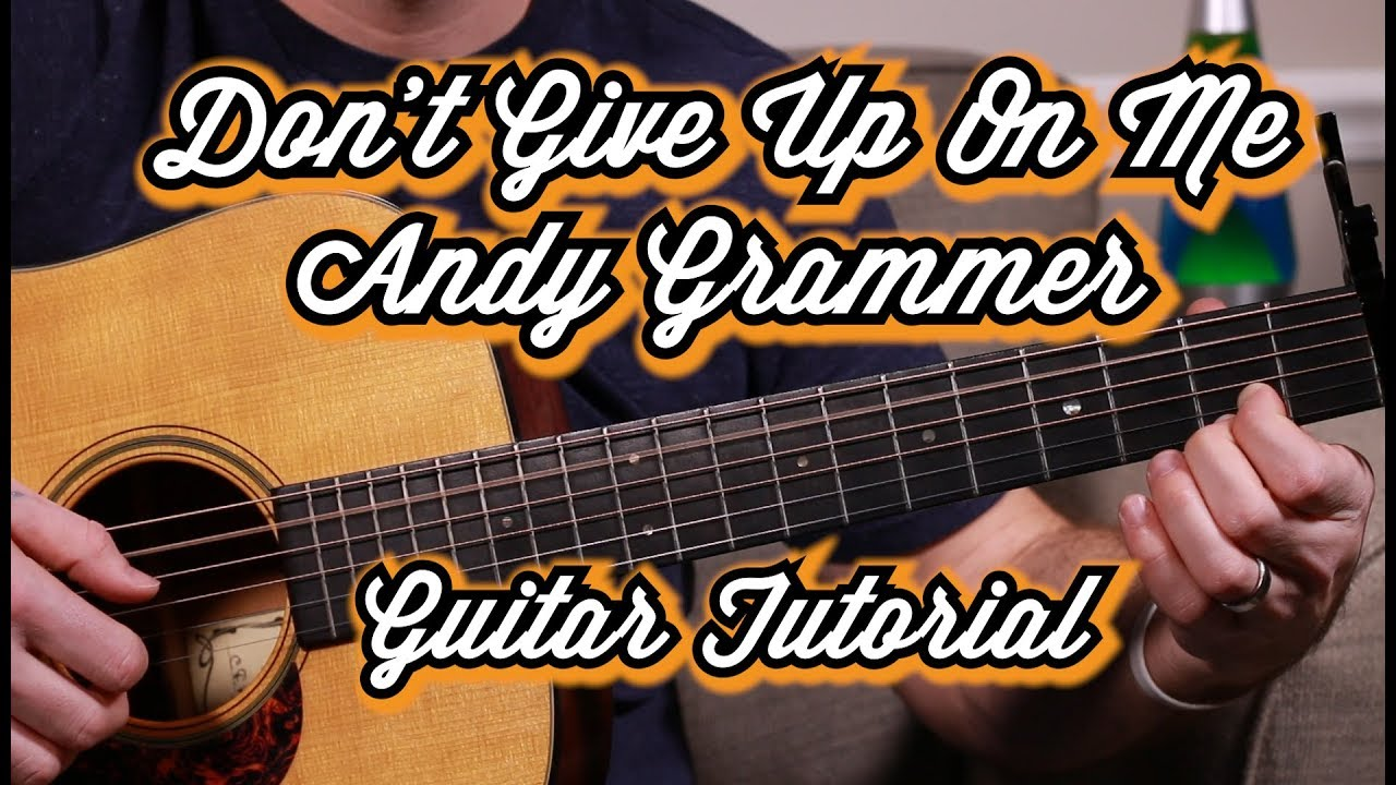Don't Give Up On Me--Andy Grammer--Guitar Tutorial--Guitar Lesson