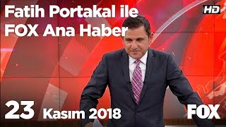 23 Kasım 2018 Fatih Portakal ile FOX Ana Haber