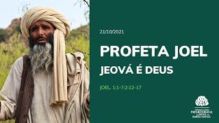 Profeta Joel, Jeová é Deus - Estudo Bíblico - 21/10/2021
