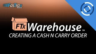 How To Create A Cash 'N Carry Order | FasTrax Warehouse