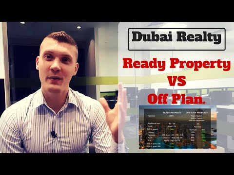 Dubai Real Estate: Ready Property Vs Off Plan