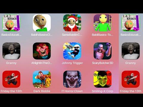 Baldi Basics Education,Basics Classic,Santa Baldi,Granny,Johnny Trigger,Scary Butcher 3D,Dark Riddle