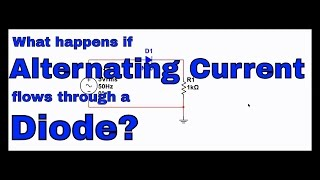 What Happens When Alternating Current Flows Through a Diode
