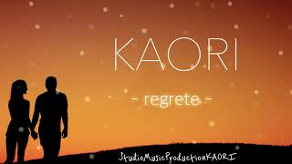 KAORI - Regrete (Original Radio Edit)