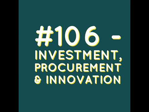 #106 - Investment, Procurement & Innovation