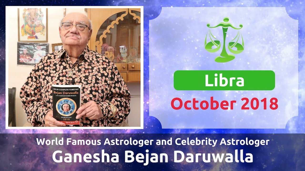 LIBRA OCTOBER 2018 ASTROLOGY HOROSCOPE FORECAST BY ASTROLOGER GANESHA BEJAN  DARUWALLA