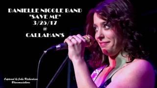 "DANIELLE NICOLE BAND ""SAVE ME"" 3/25/17  LIVE ! SUPERB !"