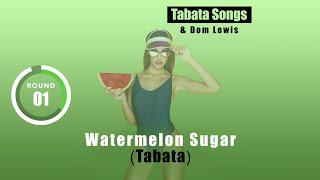 Watermelon Sugar (Tabata) by Tabata Songs \u0026 Dom Lewis