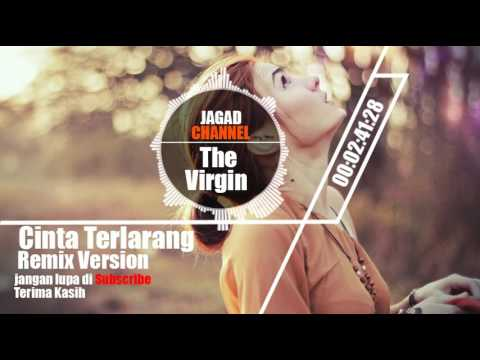 The Virgin - Cinta Terlarang Remix Version