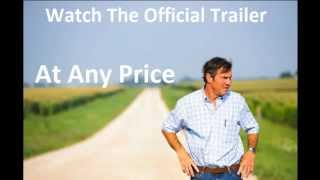 At Any Price Official Trailer Watch At Any Price Trailer