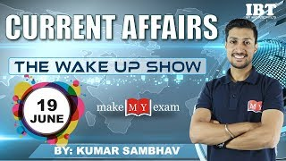 Current Affairs The Wake Up Show- Daily  @ 7 AM || 19 JUNE 2018