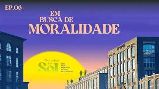 EM BUSCA DE MORALIDADE (Mensagem) | Debaixo do Sol - Ep. 06 (Eclesiastes T2)