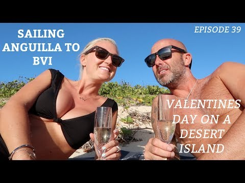 Ep 39. Sailing Anguilla to BVI & Valentines on a Desert Island