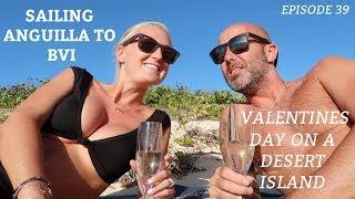Ep 39. Sailing Anguilla to BVI & Valentines on a Desert Island