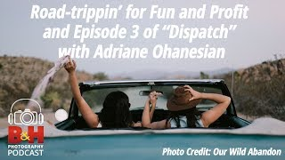 "B&H Photography Podcast: Road-Trippin' for Fun and Profit and ""Dispatch"" Ep 3"