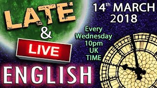 Learn English - LATE AND LIVE - 14/3/18 - Shakespeare - World Events - Prof. Stephen Hawking