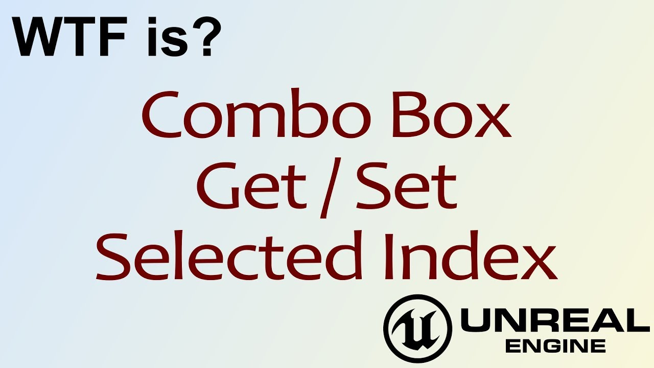 WTF Is? Combo Box - Clear Selection in Unreal Engine 4 ( UE4 )