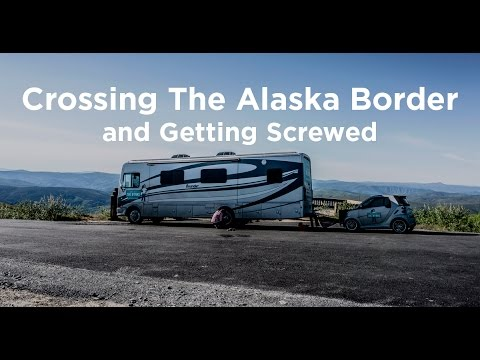 05 Alaska Bound: Crossing the Alaska Border & Getting Screwed