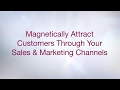 Magnetically Attract Customers Through Your Sales & Marketing Channels HD