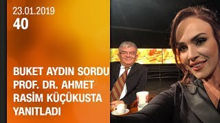 Buket Aydın 40'ta sordu, Prof. Dr. Ahmet Rasim Küçükusta yanıtladı - 23.01.2019 Çarşamba