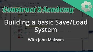Building a Basic Save/Load System in Construct 2 - with John Maksym