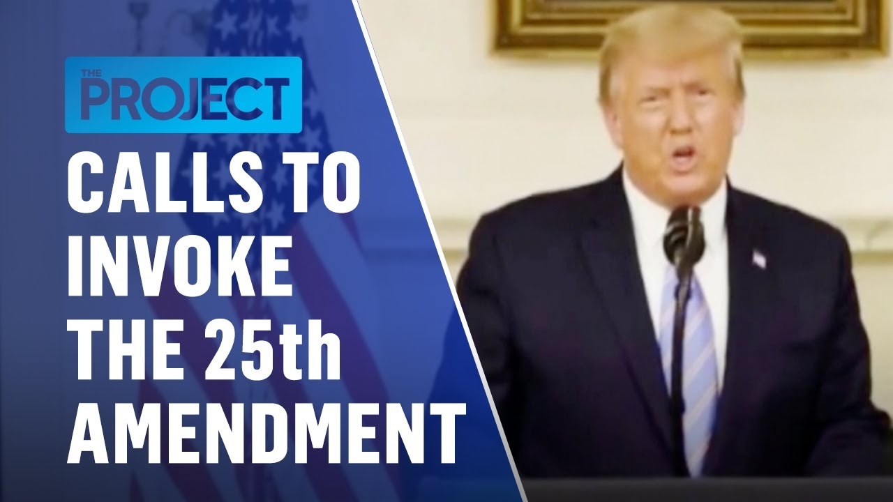 Calls To Invoke The 25th Amendment To Remove Donald Trump From Office | The Project