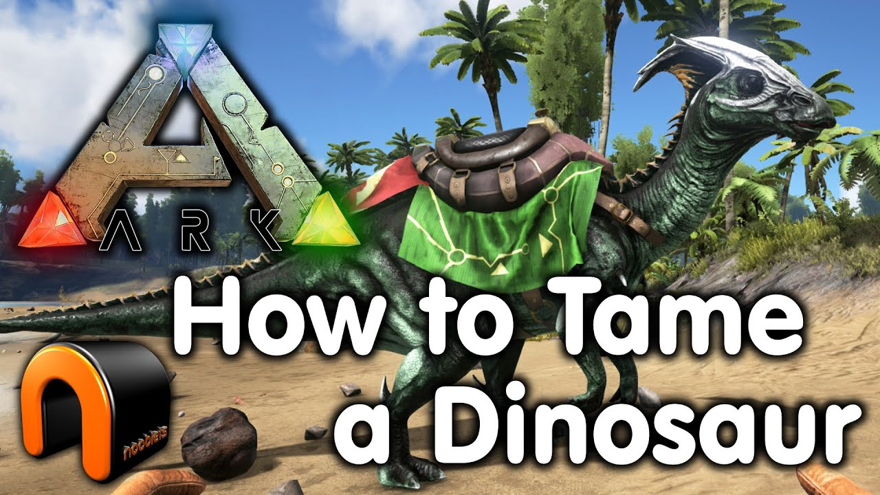 Ark Survival Evolved - How to Tame a Dinosaur