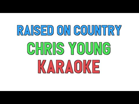 Raised on Country (KARAOKE) - Chris Young | for lyrics / song covers