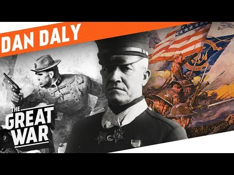 The Fightinest Marine - Dan Daly I WHO DID WHAT IN WW1?