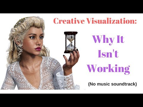Creative Visualization   Why It's Not Working (music removed)