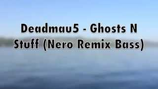 Deadmau5 (Bass) - Ghosts N Stuff (Nero Remix)