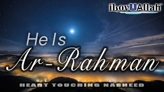 He Is Ar-Rahman (Heart Touching Nasheed)