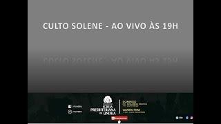 CULTO SOLENE - AO VIVO - Pr. Sergio Luiz de Freitas
