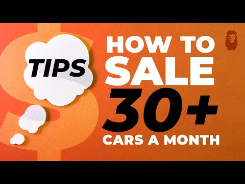 CAR SALES TRAINING: Tips On How To Sell 30+ Cars A Month!