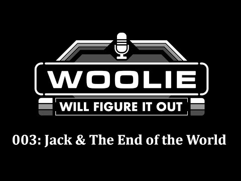 Woolie Will Figure It Out: 003: Jack and the End of the World